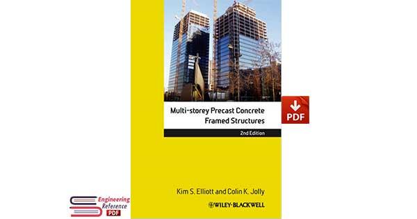 Multi-storey Precast Concrete Framed Structures by Kim S. Elliott and Colin K. Jolly