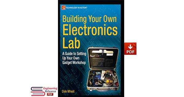 Building Your Own Electronics Lab: A Guide to Setting Up Your Own Gadget Workshop by Dale Wheat
