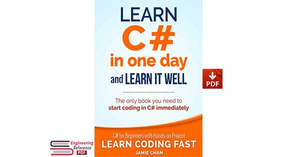 Learn C# In One Day and Learn It Well C# for Beginners with Hands-On Project The only book you need to start coding in C# immediately By Jamie Chan.